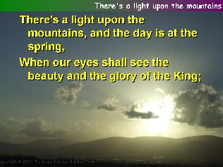 There's a light upon the mountains.