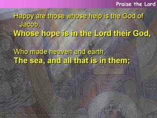 Happy are those whose help is the God of Jacob (Psalm 146.5-10)