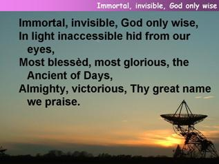 Immortal, invisible, God only wise