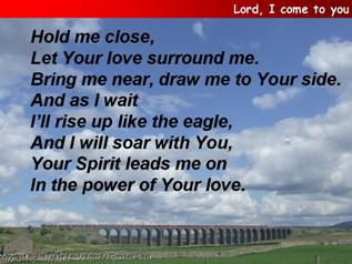 Lord, I come to You, let my heart be changed