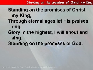 Standing on the promises of Christ my King