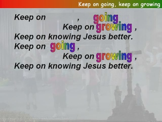 Keep on going, keep on growing