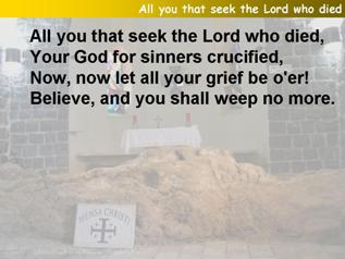 All ye (you) that seek the Lord who died