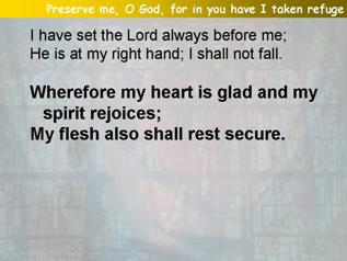 Preserve me, O God, for in you have I taken refuge (Psalm 16)