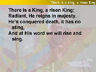 There is a king, a risen king