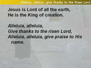 Alleluia, alleluia, give thanks to the risen Lord