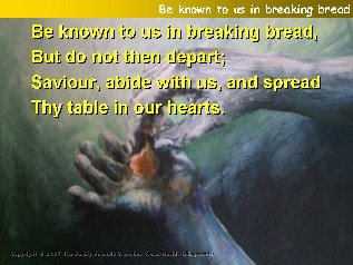 Be known to us in breaking bread,
