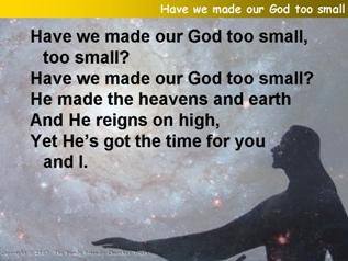 Have we made our God too small