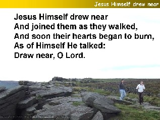 Jesus Himself drew near