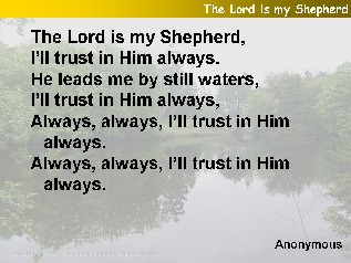 The Lord is my shepherd, I'll trust in him always