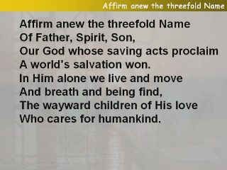 Affirm anew the threefold Name