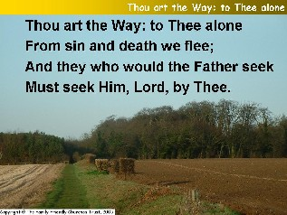 Thou art the Way; to thee alone