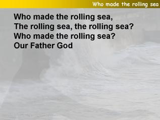 Who made the rolling sea