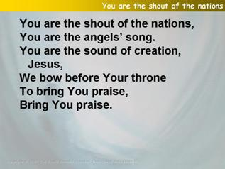 You are the shout of the nations