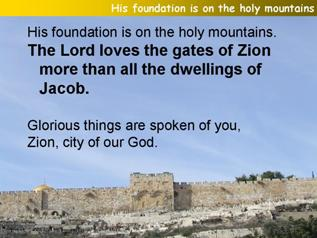 His foundation is on the holy mountains (Psalm 87)
