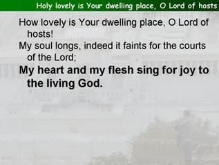 Holy lovely is Your dwelling place, O Lord of hosts