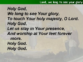 Lord, we long to see your glory