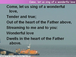 Come let us sing of a wonderful love