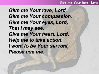 Give me your love, Lord