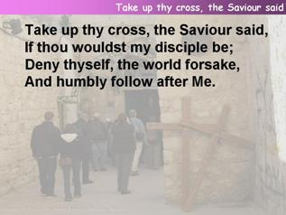 Take up Thy cross, the Saviour said,