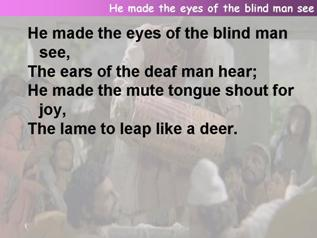 He made the eyes of the blind man see