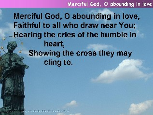Merciful God, O abounding in love