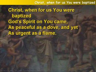 Christ, when for us You were baptized