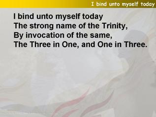 I bind unto myself today