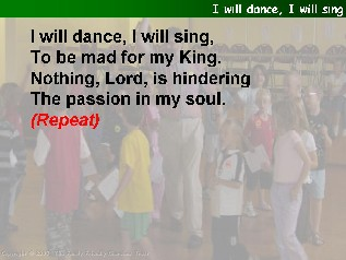I will dance, I will sing