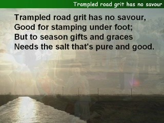 Trampled road grit has no savour