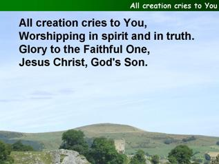 All creation cries to You