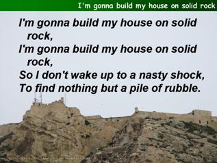 I'm gonna build my house on solid rock