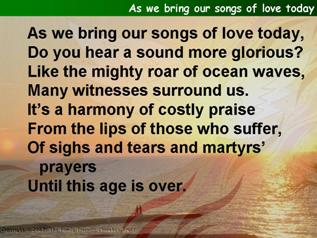 As we bring our songs of love today