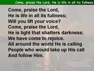 Come, praise the Lord, he is life in all its fullness