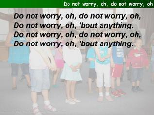 Do not worry, oh, do not worry