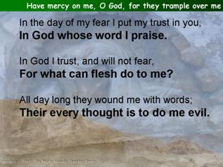 Have mercy on me, O God, for they trample over me (Psalm 56)