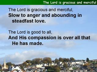 The Lord is gracious and merciful (Psalm 145:8-14)