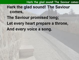 Hark, the glad sound! The Saviour comes