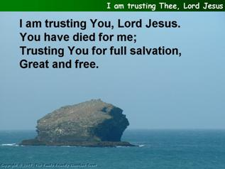 I am trusting Thee (You) Lord Jesus