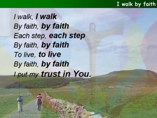 I walk by faith, each step by faith
