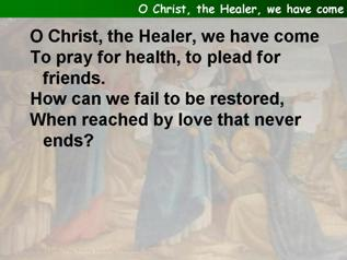 O Christ, the healer, we have come