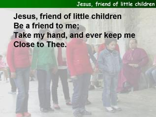 Jesus, friend of little children