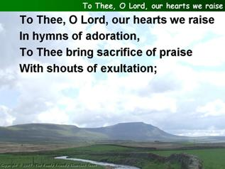 To thee, O Lord, our hearts we raise