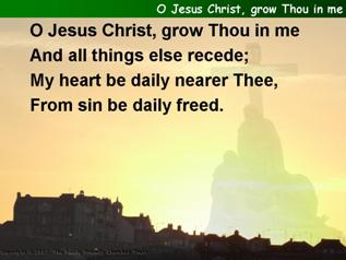 O Jesus Christ, grow Thou in me