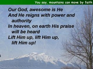 You say, mountains can move by faith (Awesome is He)