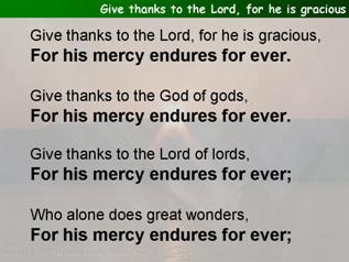 Give thanks to the Lord, for he is gracious (Psalm 136)