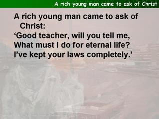 A rich young man came to ask of Christ