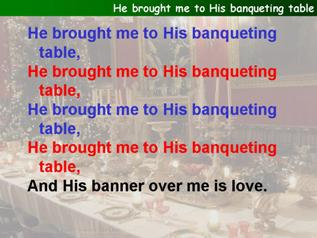 He brought me to His banqueting table