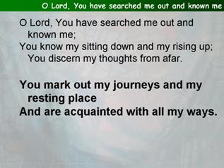 O Lord, You have searched me out and known me (Psalm 139):1-12, (13-18))