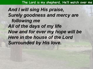 The Lord is my shepherd, He'll watch over me